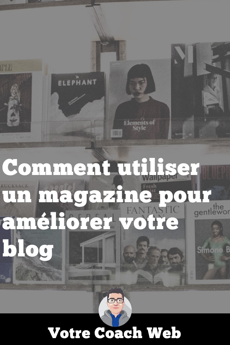 297. Comment utiliser un magazine pour améliorer votre blog