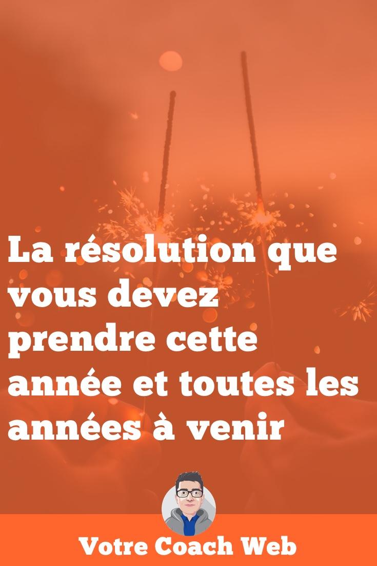 307. La résolution que vous devez prendre cette année et toutes les années à venir