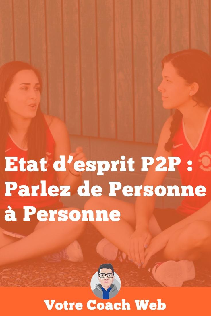 321. Etat d'esprit P2P : Parlez de Personne à Personne