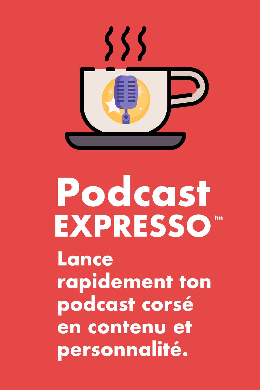 Podcast Expresso  — La méthode réellement simple pour créer ton podcast et faire entendre ta voix dès demain !