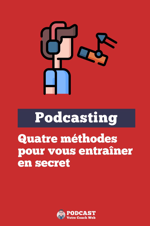 549. Créez votre Podcast : 4 méthodes pour vous entraîner en secret