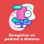Enregistrer facilement un podcast à distance