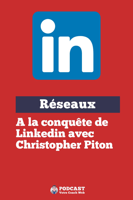 557.  A la conquête de Linkedin avec Christopher Piton